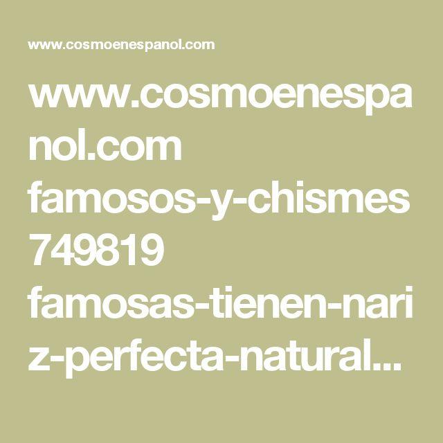 www.cosmoenespanol.com famosos-y-chismes 749819 famosas-tienen-nariz-perfecta-natural-operada