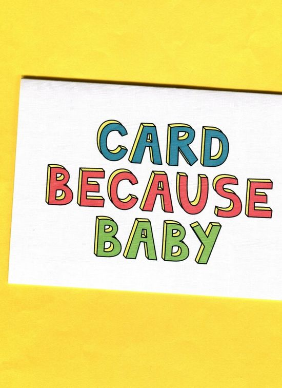 Things by Bean - Card Because Baby, $5.95 (http://www.thingsbybean.com/card-because-baby/)