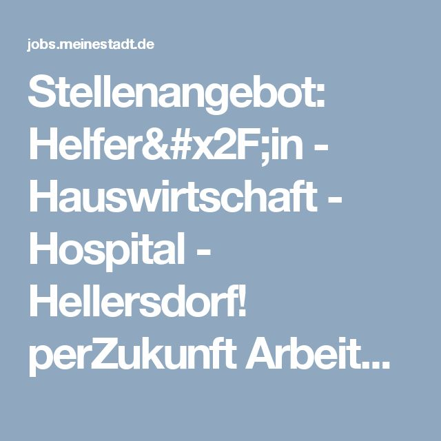 Stellenangebot: Helfer/in - Hauswirtschaft - Hospital - Hellersdorf! perZukunft Arbeitsvermittlung GmbH & Co. KG Berlin Marzahn Berlin - Jobs meinestadt.de