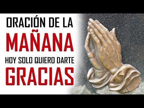 ORACION DE LA MAÑANA HOY SOLO QUIERO DARTE GRACIAS ORACION DE ACCION DE  GRACIAS A DIOS