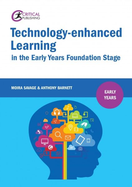 Savage, M & Barnett, A. (2017). Technology-enhanced learning in the early years foundation stage. St Albans: Critical Publishing.