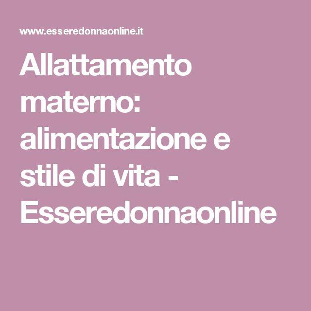 Allattamento materno: alimentazione e stile di vita  - Esseredonnaonline