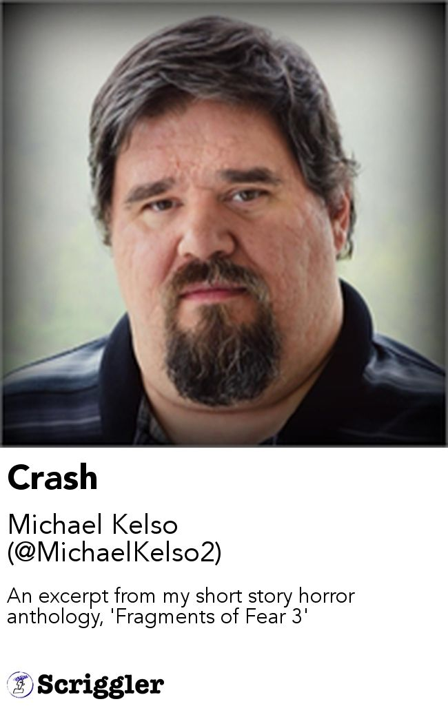 Crash by Michael Kelso  (@MichaelKelso2) https://scriggler.com/detailPost/story/46010 An excerpt from my short story horror anthology, 'Fragments of Fear 3'