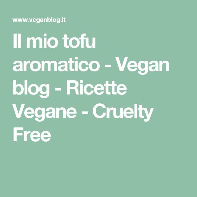 Il mio tofu aromatico - Vegan blog - Ricette Vegane - Cruelty Free