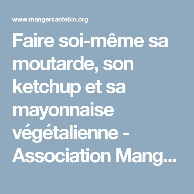 Faire soi-même sa moutarde, son ketchup et sa mayonnaise végétalienne - Association Manger Santé Bio