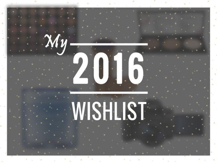 My 2016 Wishlist
