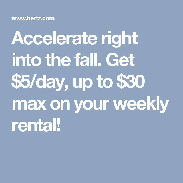 Accelerate right into the fall. Get $5/day, up to $30 max on your weekly rental!