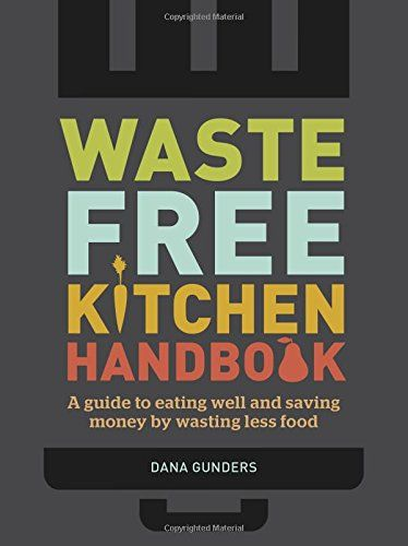 Waste-Free Kitchen Handbook: A Guide to Eating Well and S...