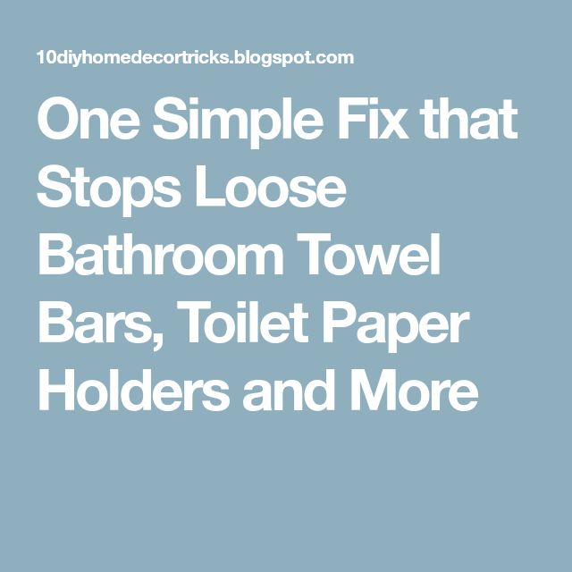 One Simple Fix that Stops Loose Bathroom Towel Bars, Toilet Paper Holders and More