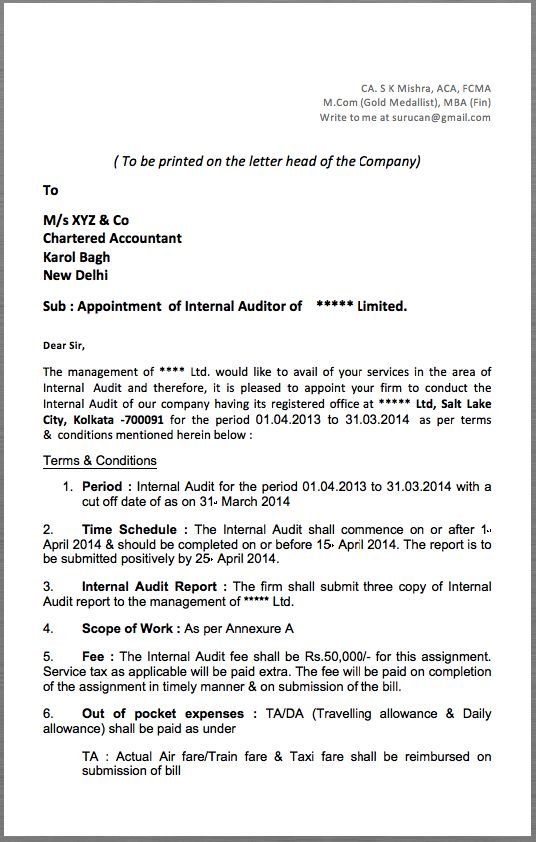Internal Auditor Appointment Letter ( To be printed on the letter head of the Company) To M/s XYZ & Co Chartered Accountant Karol Bagh New Delhi   Sub : Appointment of Internal Auditor of ***** Limited.  Dear Sir, The management of **** Ltd. would like to avail of your...