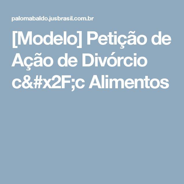 [Modelo] Petição de Ação de Divórcio c/c Alimentos