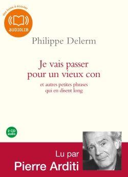 Philippe Delerm  Je vais passer pour un vieux con et autres petites phrases qui en disent long [EPUB et CD]