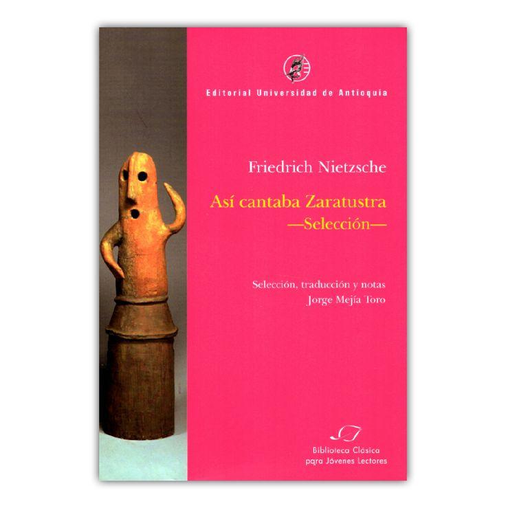 Así cantaba Zaratustra - Selección   – Friedrich Nietzsche – Editorial Universidad de Antioquia www.librosyeditores.com Editores y distribuidores.