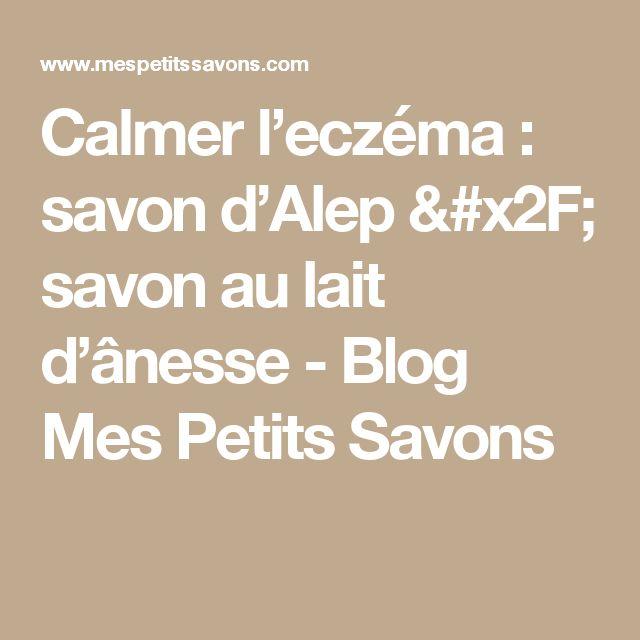 Calmer l'eczéma : savon d'Alep / savon au lait d'ânesse - Blog Mes Petits Savons