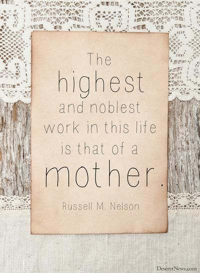 The Highest And Noblest Work In This Life Is That Of A Mother.   Elder