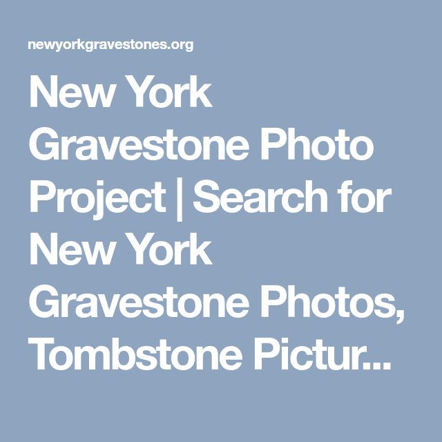 New York Gravestone Photo Project | Search for New York Gravestone Photos, Tombstone Pictures, and Burial Records