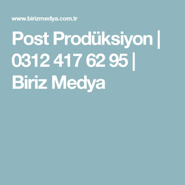 Post Prodüksiyon   0312 417 62 95   Biriz Medya
