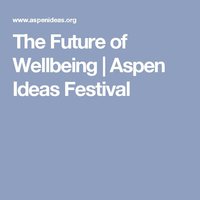 The Future of Wellbeing | Aspen Ideas Festival