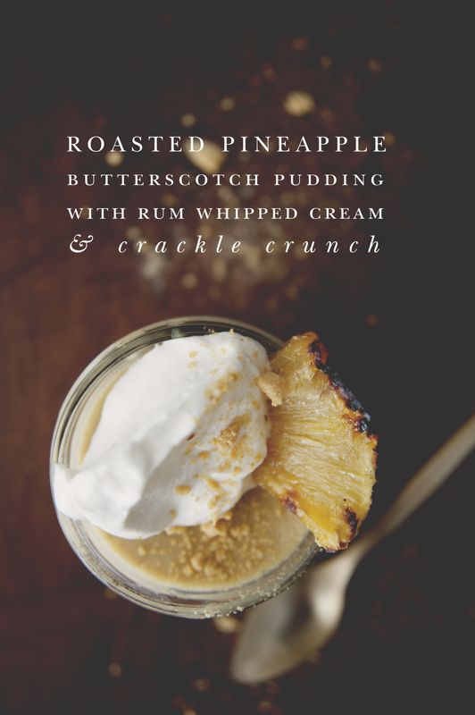 Roasted Pineapple Butterscotch Pudding with Whipped Cream & Crackle Crunch | The Kitchy Kitchen
