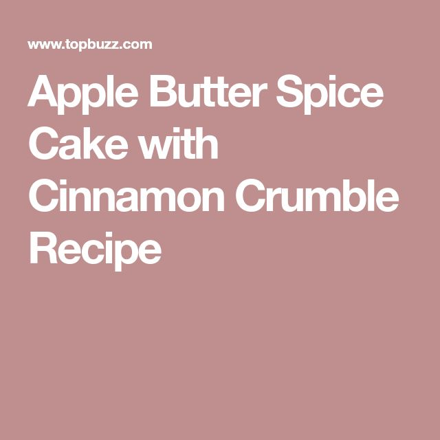 Apple Butter Spice Cake with Cinnamon Crumble Recipe