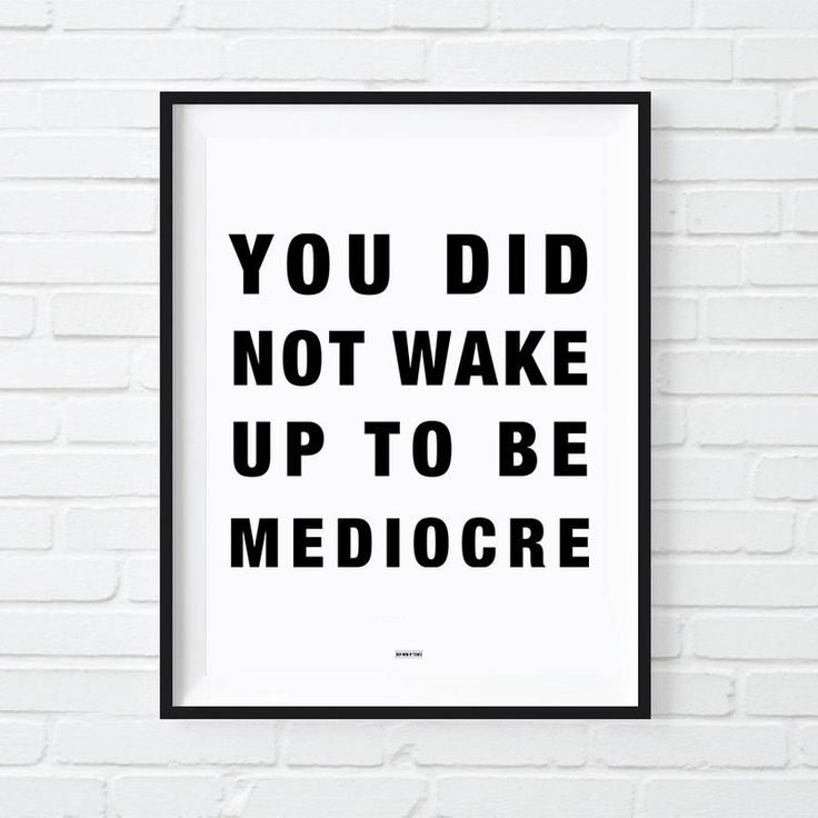Inspirational quote art for the home office: You did not wake up to be mediocre | Buy It B*tches