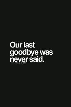 Our last goodbye was never said..