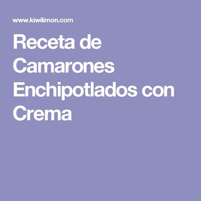Receta de Camarones Enchipotlados con Crema