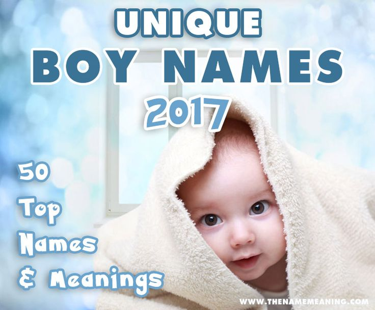 The 50 most Unique boy names 2017, unusual Names and unique baby boy names, cool boy names, rare boy names, uncommon boy names to pick your favorite.