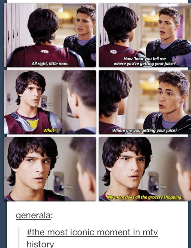 You mean steroids?  Are you on steroids?  this scene is the best  Teen Wolf- Scott  Jackson (Tyler Posey  Colton Haynes)