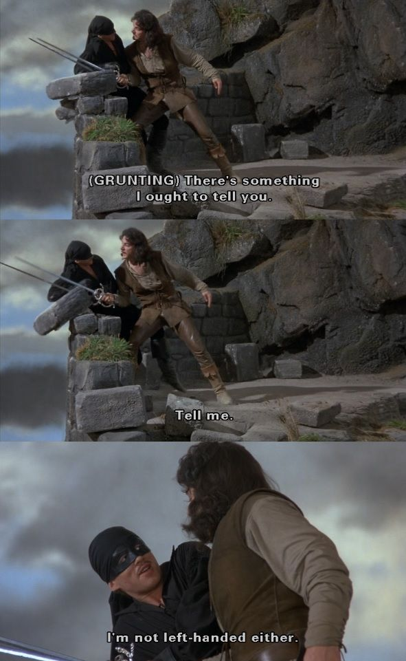 """There's something I ought to tell you... I'm not left handed either."" (The Princess Bride)"