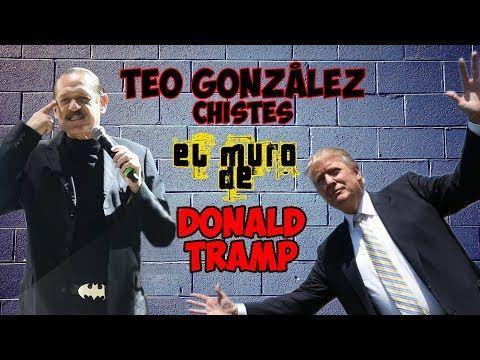 TEO GONZÁLEZCHISTES - EL MURO DE DONALD TRAMP, LA POBREZA Y LLEGA LA NAVIDAD2017 - YouTube