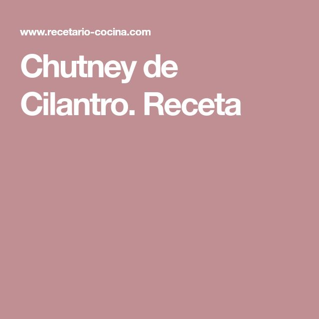 Chutney de Cilantro. Receta