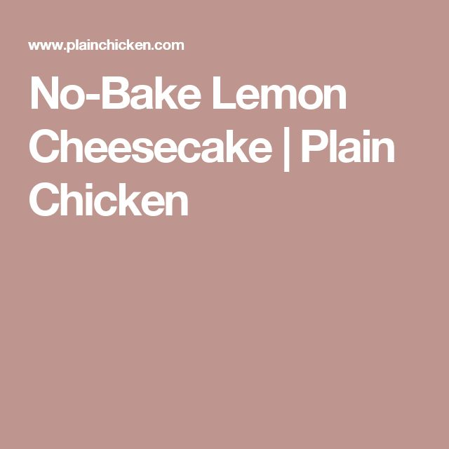 No-Bake Lemon Cheesecake | Plain Chicken