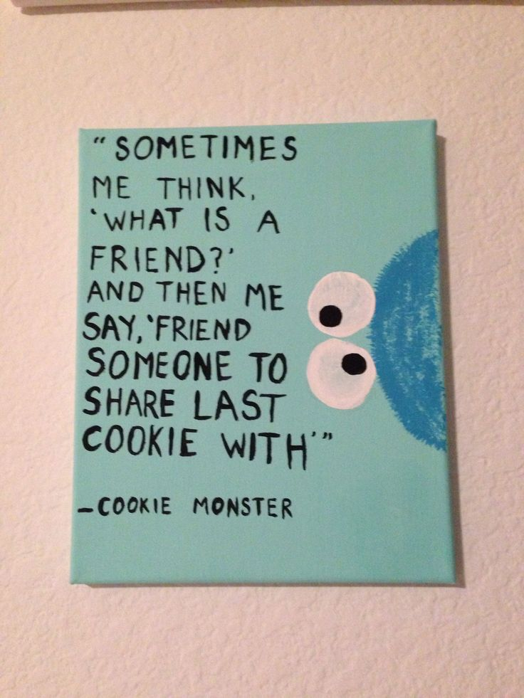 Cookie Monster quote, so sweet. I can't believe he would share the last cookie with his friend - made by Alex