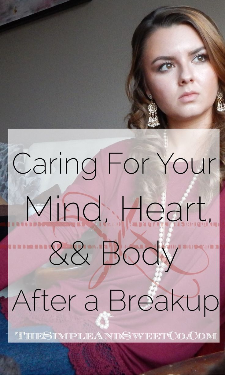 Caring For Your Mind Heart And Body After a Breakup