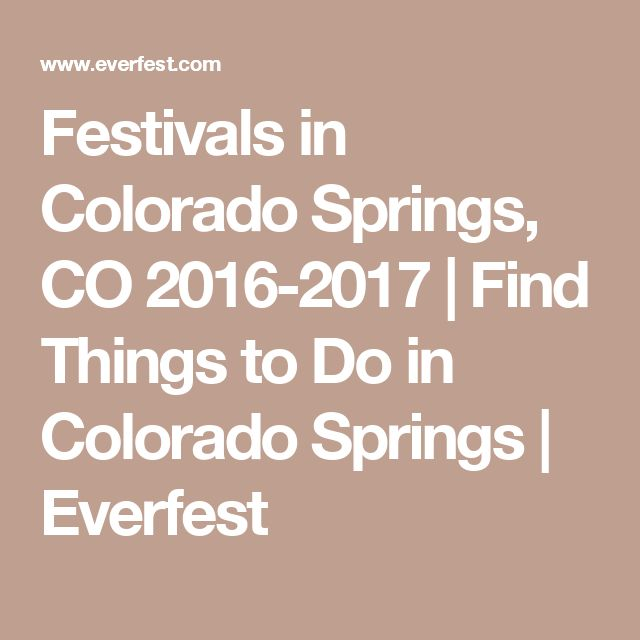 Festivals in Colorado Springs, CO 2016-2017 | Find Things to Do in Colorado Springs | Everfest