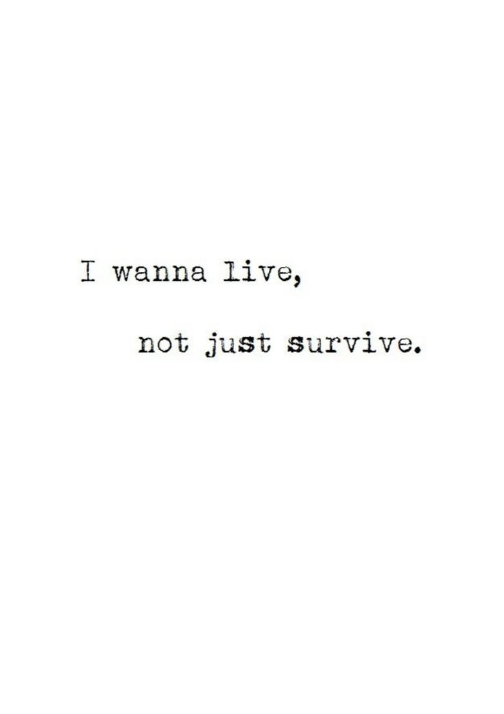 I wanna live, not just survive l deep inspirational quotes about life l quotes t…