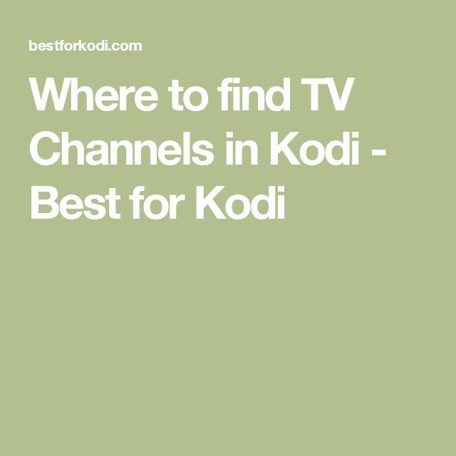 Where to find TV Channels in Kodi - Best for Kodi