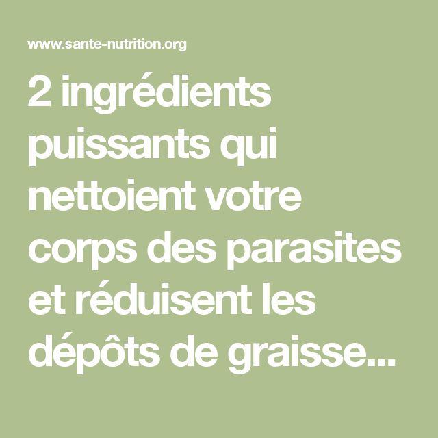 2 ingrédients puissants qui nettoient votre corps des parasites et réduisent les dépôts de graisses - Santé Nutrition