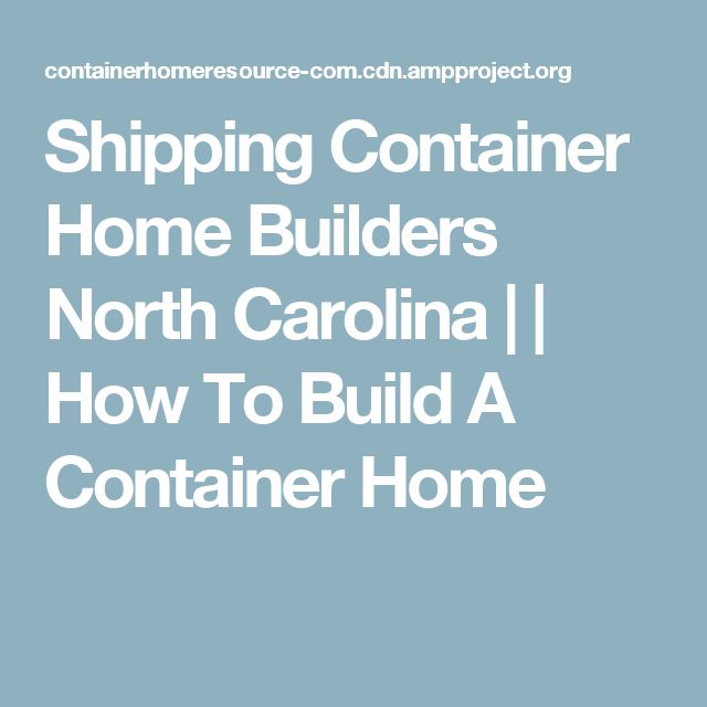Shipping Container Home Builders North Carolina | | How To Build A Container Home