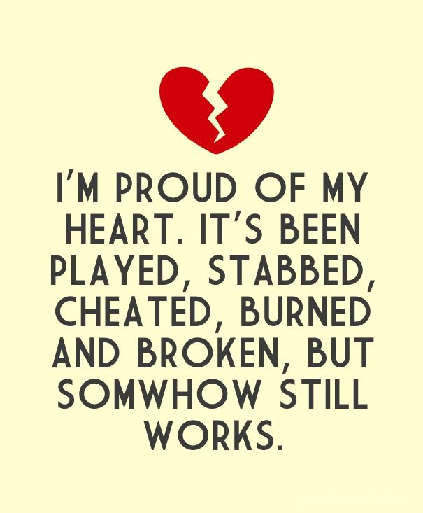 Valentine Heart Break Quotes: I'm Proud Of My Heart. It's Been Played, Stabbed, Cheated