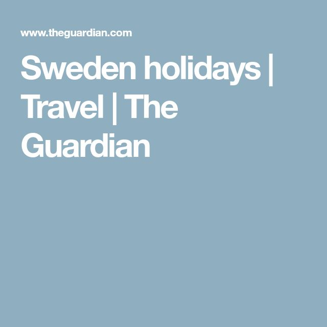 Sweden holidays   Travel   The Guardian