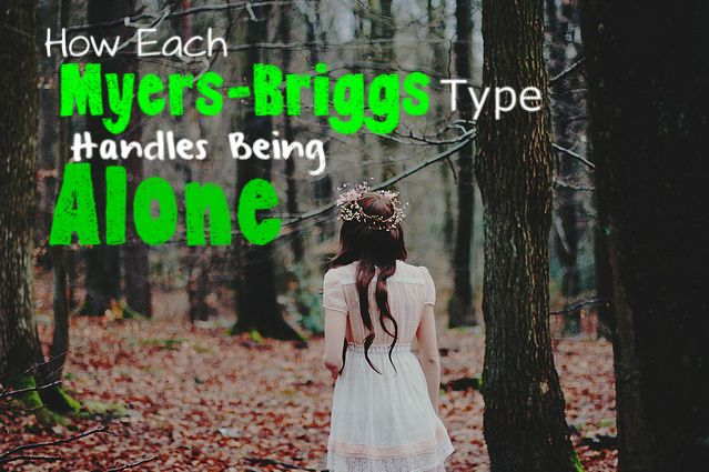 How Each Myers-Briggs Type Handles Being Alone