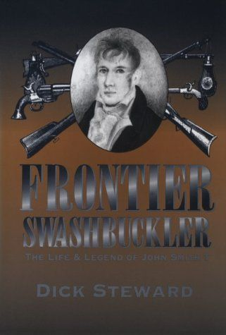 Frontier Swashbuckler: The Life and Legend of John Smith T (MISSOURI BIOGRAPHY SERIES) by Dick Steward
