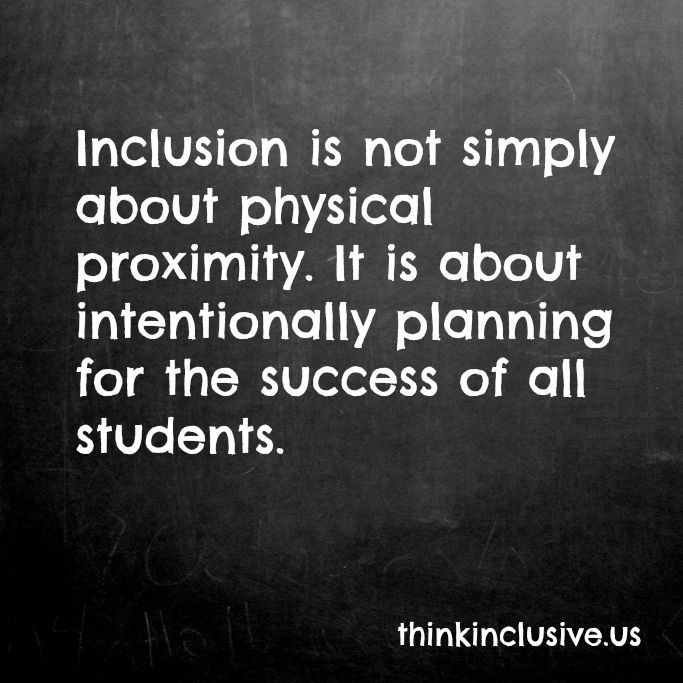 ‪#‎Inclusion‬ is not simply about physical proximity. It is about intentionally planning for the success of all students. A good reminder!