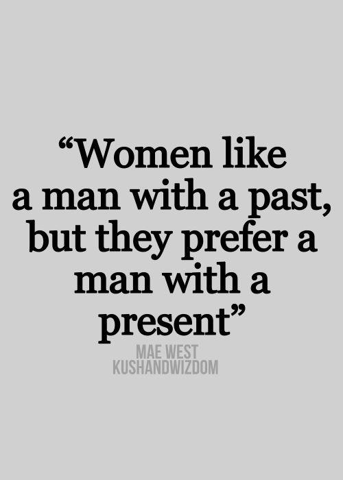 """""""A las mujeres les gusta un hombre con pasado, pero prefieren un hombre con presente"""" Mae West Quote Tumblr - kootation.com #frase"""