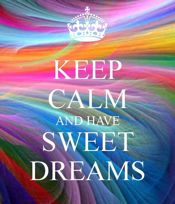 keep calm and have sweet dreams. If you could relive one day of your life in your dreams, what day would give you sweet dreams? https://www.storyshelter.com/question/sweet-dreams