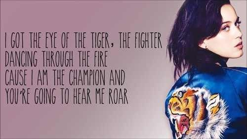Roar  This song uplifts my spirits lol