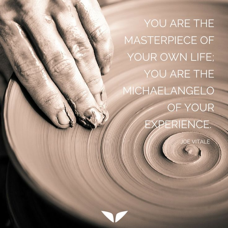 You are the Michelangelo of your own experience