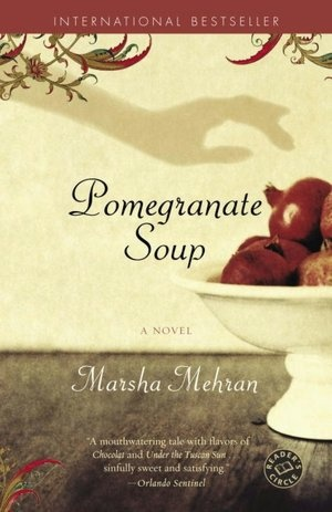 Pomegranate Soup by Marsha Mehran ~ nice fiction with recipes included - about 3 Persian sisters in Ireland